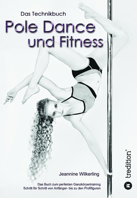 Pole Dance und Fitness - Das Technik Buch - Jeannine Wilkerling